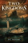 Two Kingdoms: The epic struggle for truth and purpose amidst encroaching darkness - a medieval fantasy Cover Image