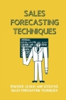 Sales Forecasting Techniques: Discover 16 Fast And Effective Sales Forecasting Techniques: Sales Forecasting Definition Cover Image
