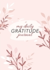 My Daily Gratitude Journal: (Pink Flora) A 52-Week Guide to Becoming Grateful Cover Image