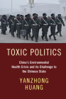 Toxic Politics: China's Environmental Health Crisis and Its Challenge to the Chinese State Cover Image