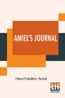 Amiel's Journal: Translated, With An Introduction And Notes By Mrs. Humphrey Ward Cover Image