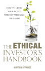 The Ethical Investor's Handbook: How to Grow Your Money Without Wrecking the Earth Cover Image