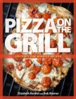 Pizza on the Grill: 100 Feisty Fire-Roasted Recipes for Pizza & More Cover Image