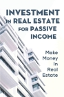 Investment In Real Estate For Passive Income: Make Money In Real Estate: Real Estate Investing Books Cover Image