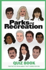 Parks and Recreation Quiz Book: Fun Facts & Trivia About the TV Series for Fan: Parks And Recreation Trivia Cover Image