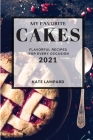My Favorite Cakes 2021: Flavorful Recipes for Every Occasion Cover Image
