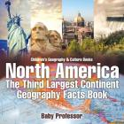 North America: The Third Largest Continent - Geography Facts Book - Children's Geography & Culture Books Cover Image