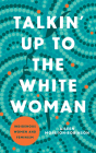 Talkin' Up to the White Woman: Indigenous Women and Feminism (Indigenous Americas) Cover Image