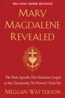 Mary Magdalene Revealed: The First Apostle, Her Feminist Gospel & the Christianity We Haven't Tried Yet Cover Image