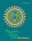 Mandala Coloring Book for Kids: Mandala Coloring Book: A Kids Coloring Book with Fun, Easy, and Relaxing Mandalas with Animals for Boys, Girls, and Be Cover Image