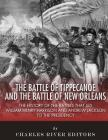 The Battle of Tippecanoe and the Battle of New Orleans: The History of the Battles that Led William Henry Harrison and Andrew Jackson to the Presidenc Cover Image