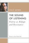 The Sound of Listening: Poetry as Refuge and Resistance (Poets On Poetry) Cover Image