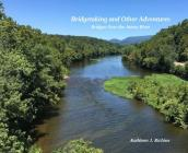 Bridgetaking and Other Adventures: Bridges Over the James River Cover Image