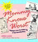 Mommy Knows Worst: Highlights from the Golden Age of Bad Parenting Advice Cover Image