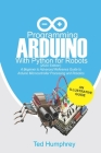 Programming Arduino With Python For Robots (2020 Edition): A Beginner to Advanced Reference Guide to Arduino programming for Microcontroller processin Cover Image