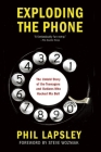 Exploding the Phone: The Untold Story of the Teenagers and Outlaws Who Hacked Ma Bell Cover Image