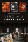 Virginia Distilled: Four Centuries of Drinking in the Old Dominion (American Palate) Cover Image