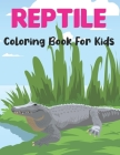 Reptile Coloring Book for Kids: A Reptiles Coloring Book For kids Ages 4-8 toddlers Children with Alligators, Turtles, Lizard, Crocodiles and more. Cover Image