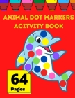 Animal Dot Markers Activity Book: BIG DOTS Dot Coloring Books For Toddlers and Kids I Paint Daubers Marker Art Creative Kids Activity Book Cover Image