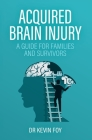 Acquired Brain Injury: A Guide for Families and Survivors Cover Image
