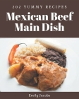 202 Yummy Mexican Beef Main Dish Recipes: A Yummy Mexican Beef Main Dish Cookbook for Your Gathering Cover Image