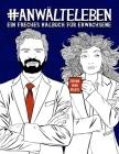 Anwälteleben: Ein freches Malbuch für Erwachsene: Ein Anti-Stress-Buch zur Entspannung und Stressabbau für Anwälte und Anwältinnen, Cover Image