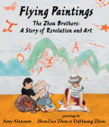 Flying Paintings: The Zhou Brothers: A Story of Revolution and Art Cover Image