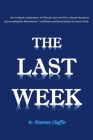 The Last Week: An in-depth explanation of Mosaic Law and the cultural dynamics surrounding the Atonement, Crucifixion and Resurrectio Cover Image