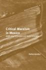 Critical Marxism in Mexico: Adolfo Sánchez Vázquez and Bolívar Echeverría (Historical Materialism Book #87) Cover Image