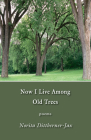 Now I Live Among Old Trees: Poems Cover Image
