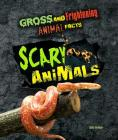 Scary Animals (Gross and Frightening Animal Facts #6) Cover Image