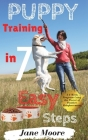 Puppy Training in 7 Easy Steps: A 4-Week Program Using the Power of Positive Reinforcement Cover Image