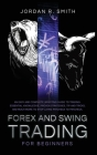 Forex and Swing Trading for Beginners: An Easy and Complete Investing Guide to Trading. Essential Knowledge, Proven Strategies, Tip and Tricks, and Mu Cover Image