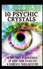 10 Psychic Crystals: 10 Crystals & Gemstones to Open Your Third Eye & Increase Your Intuition. Cover Image