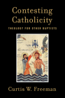 Contesting Catholicity: Theology for Other Baptists Cover Image