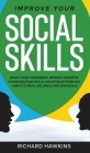 Improve Your Social Skills: Boost Your Confidence, Improve Assertive Communication Skills, and Develop Everyday Habits to Read, Influence and Win Cover Image