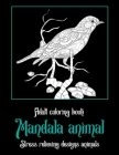 Adult Coloring Book Mandala Animal - Stress Relieving Designs Animals Cover Image
