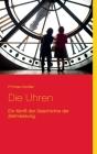 Die Uhren: Ein Abriß der Geschichte der Zeitmessung. Cover Image