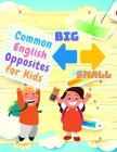 Common English Opposites for Kids - Kindergarten, and 1st Grade Language Workbook (Beautiful Color Edition) Cover Image