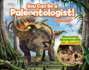 You Can Be a Paleontologist!: Discovering Dinosaurs with Dr. Scott (You Can Be A ...) Cover Image