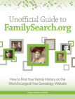 Unofficial Guide to Familysearch.Org: How to Find Your Family History on the Largest Free Genealogy Website Cover Image
