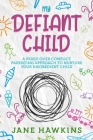 My Defiant Child: A Peace Over Conflict Parenting Approach to Nurture Your Disobedient Child. Cover Image