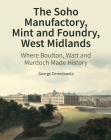 The Soho Manufactory, Mint and Foundry, West Midlands: Where Boulton, Watt and Murdoch Made History (Historic England) Cover Image