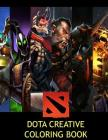 Dota Creative Coloring Book: Color, Activity, Activities, Games, Steam, Video games, EG, NaVi, TSM, Fnatic, Heroes, MOBA, League of Legends, Hereos Cover Image