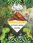 Dinosaurs Activity Book For Kids: Amazing Dino Games, Mazes, Word Searches, Find the Dinosaur, Sudoku, Creative Dinosaurs Coloring Pages and Wonderful Cover Image