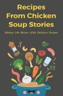 Recipes From Chicken Soup Stories: Making Life Better With Delicious Recipes: Giving Soup Chicken To Street People Cover Image