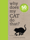 Why Does My Cat Do That?: Answers to the 50 Questions Cat Lovers Ask Cover Image