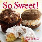 So Sweet!: Cookies, Cupcakes, Whoopie Pies, and More Cover Image