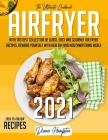 Air Fryer: The Ultimate 2021 Cookbook with Tastiest Collection of Quick, Easy And Gourmet Air Fryer Recipes, Reward Yourself With Cover Image