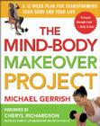 The Mind-Body Makeover Project: A 12-Week Plan for Transforming Your Body and Your Life Cover Image